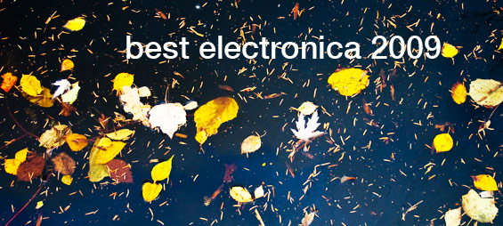 My Electronica Music Review of 2009